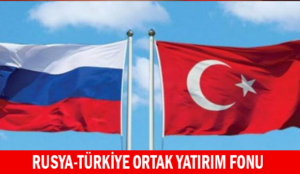 Rusya-Türkiye ortak yatırım fonu kuruluyor